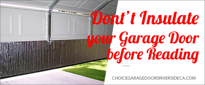 Don\u0027t Insulate your Garage Door before Reading  sc 1 st  Garage Door Repair Riverside CA & Don\u0027t Insulate your Garage Door before Reading - Choice Garage Doors ...